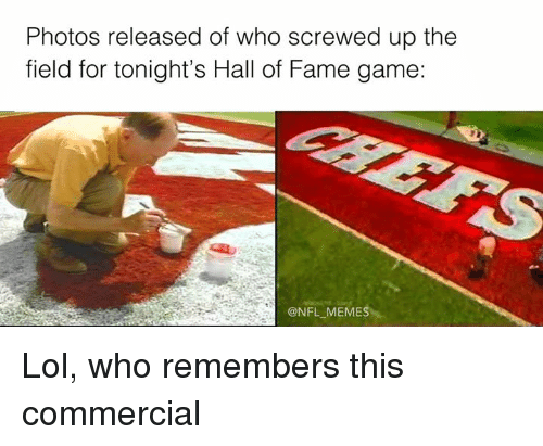 Lol, Meme, and Memes: Photos released of who screwed up the  field for tonight's Hall of Fame game:  @NFL MEMES Lol, who remembers this commercial