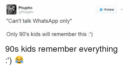 "Only 90S Kid: Phupho  @Phuppho  ""Can't talk WhatsApp only""  Only 90's kids will remember this  Follow 90s kids remember everything :') 😂"