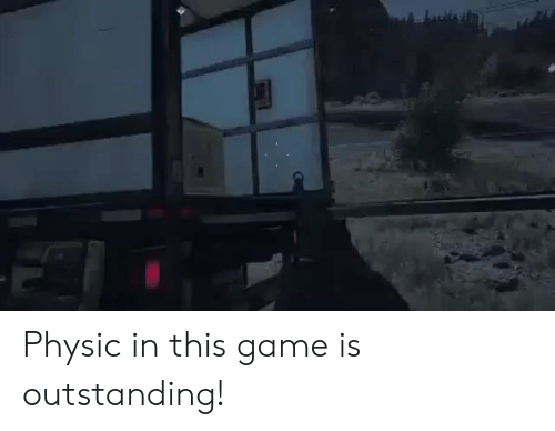 physic: Physic in this game is outstanding!