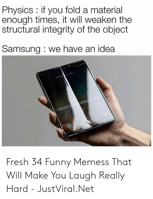 Structural: Physics : if you fold a material  enough times, it will weaken the  structural integrity of the object  Samsung: we have an idea Fresh 34 Funny Memess That Will Make You Laugh Really Hard - JustViral.Net