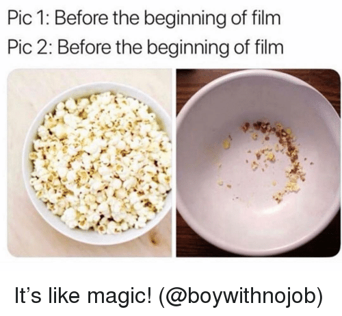 Magic, Girl Memes, and Film: Pic 1: Before the beginning of film  Pic 2: Before the beginning of film It's like magic! (@boywithnojob)