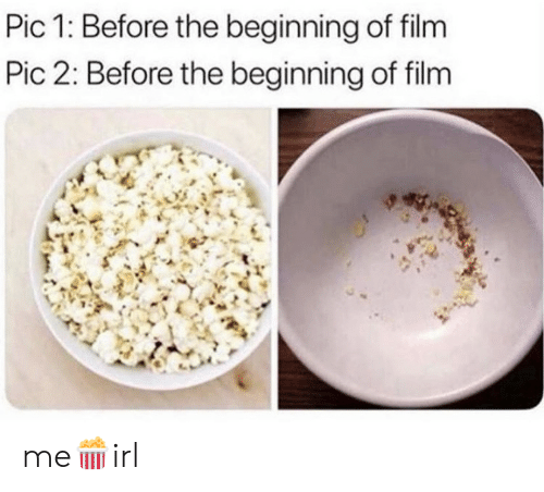 Film, Pic, and The: Pic 1: Before the beginning of film  Pic 2: Before the beginning of film me🍿irl