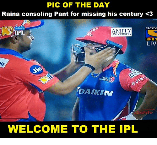 Memes, 🤖, and Ipl: PIC OF THE DAY  Raina consoling Pant for missing his century <3  SON  AMITY  UNIVERSITY  LIV  DAIKIN  WELCOME TO THE IPL