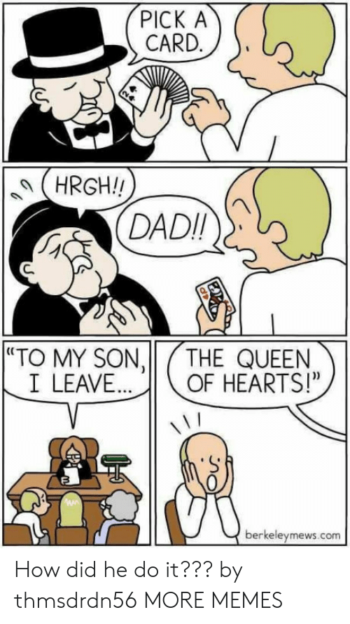 "Dank, Memes, and Target: PICK A  CARD.  (HRGH!  DADI  C.  ""TO MY SON,11/THE QUEEN  I LEAVEOF HEARTS!""  0  berkeleymews.com How did he do it??? by thmsdrdn56 MORE MEMES"