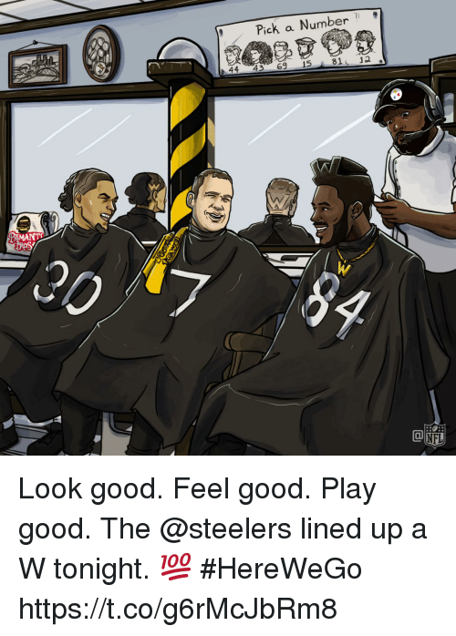Memes, Good, and Steelers: Pick a Number  4431 695 81 12  MANT Look good. Feel good. Play good.  The @steelers lined up a W tonight. 💯  #HereWeGo https://t.co/g6rMcJbRm8