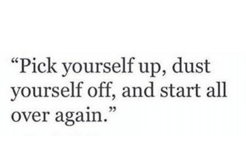 """All, Dust, and  Again: """"Pick yourself up, dust  yourself off, and start all  over again"""