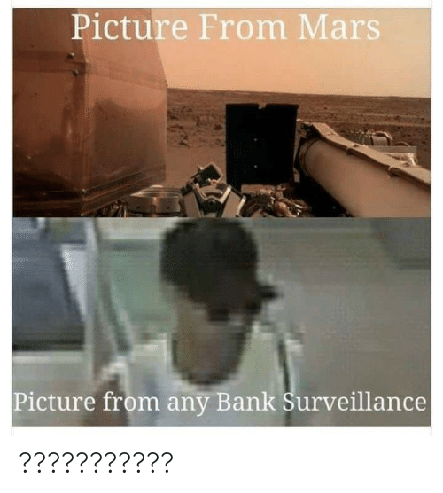Bank, Mars, and Picture: Picture From Mars  Picture from any Bank Surveillance ???????????