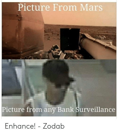 Bank, Mars, and Picture: Picture From Mars  Picture from any Bank Surveillance Enhance! - Zodab