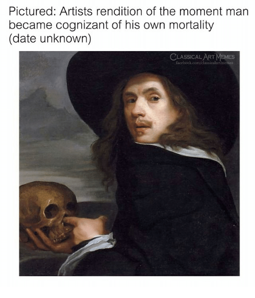 Date, Classical Art, and Cognizant: Pictured: Artists rendition of the moment man  became cognizant of his own mortality  (date unknown)  CLASSICALART  mes