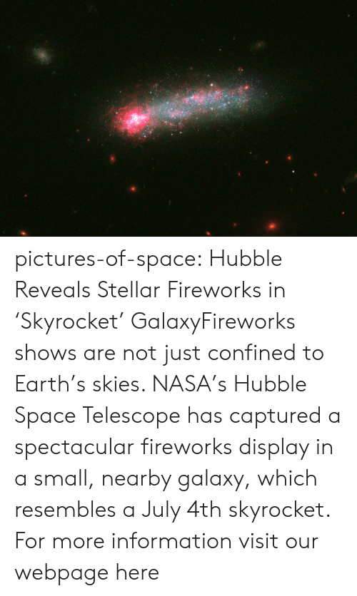 Nasa, Tumblr, and Blog: pictures-of-space:    Hubble Reveals Stellar Fireworks in 'Skyrocket' GalaxyFireworks shows are not just confined to Earth's skies. NASA's Hubble Space Telescope has captured a spectacular fireworks display in a small, nearby galaxy, which resembles a July 4th skyrocket.  For more information visit our webpage here