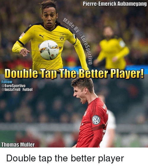 thomas muller: Pierre-EimericK Aubameyang  Double Tau The Better Player!  Follow  EuroSportivo  @InstaTroll Futbol  Thomas Müller Double tap the better player