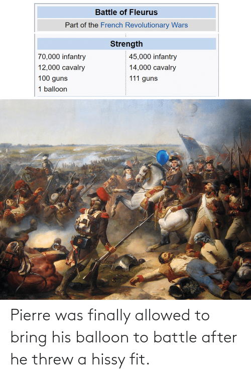 hissy fit: Pierre was finally allowed to bring his balloon to battle after he threw a hissy fit.