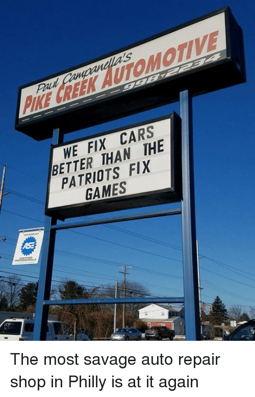 Cars, Nfl, and Patriotic: PIKE CREEK AUTOMOTIVE  WE FIX CARS  BETTER THAN THE  PATRIOTS FIX  GAMES The most savage auto repair shop in Philly is at it again 