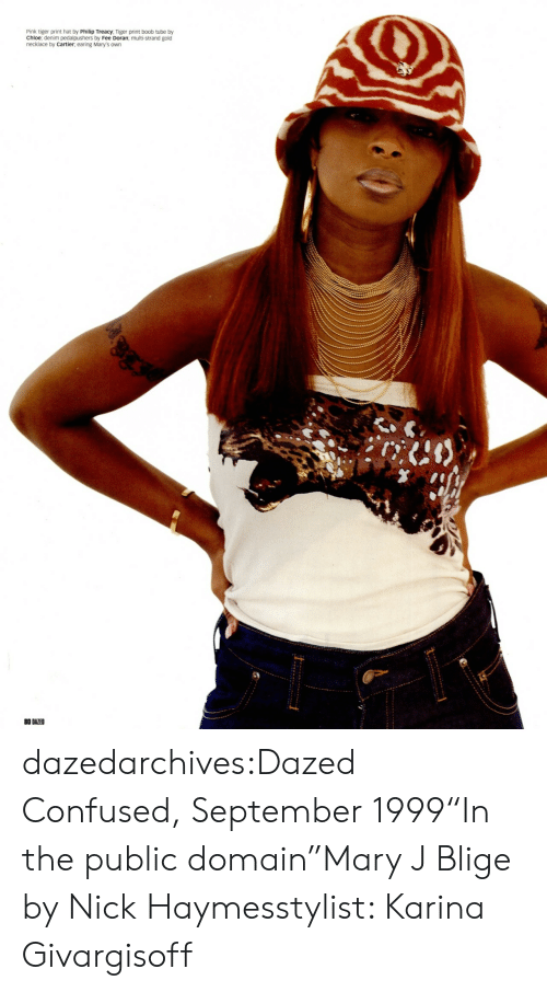 """earing: Pink tiger print hat by Philip Treacy, Tiger print boob tube by  Chloe; denim pedalpushers by Fee Doran; multi-strand gold  necklace by Cartier, earing Mary's own  0 DAZED dazedarchives:Dazed  Confused, September 1999""""In the public domain""""Mary J Blige by Nick Haymesstylist: Karina Givargisoff"""