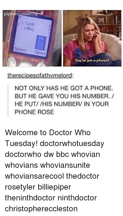 tardiness: pipe  nan  Tardis  o Options Silence  You've got a phone?  the recipesofathymelord:  NOT ONLY HAS HE GOT A PHONE.  BUT HE GAVE YOU HIS NUMBER.  HE PUT/ /HIS NUMBER/ IN YOUR  PHONE ROSE Welcome to Doctor Who Tuesday! doctorwhotuesday doctorwho dw bbc whovian whovians whoviansunite whoviansarecool thedoctor rosetyler billiepiper theninthdoctor ninthdoctor christophereccleston