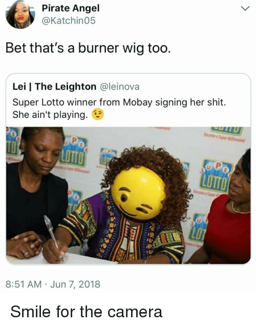 Blackpeopletwitter, Funny, and Shit: Pirate Angel  Katchin05  Bet that's a burner wig too  Lei | The Leighton @leinova  Super Lotto winner from Mobay signing her shit.  She ain't playing.  LOTTO  LOTTO  8:51 AM Jun 7, 2018 Smile for the camera
