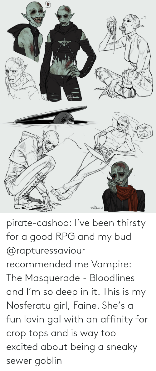 Pirate: pirate-cashoo:  I've been thirsty for a good RPG and my bud @rapturessaviour recommended me Vampire: The Masquerade - Bloodlines and I'm so deep in it. This is my Nosferatu girl, Faine. She's a fun lovin gal with an affinity for crop tops and is way too excited about being a sneaky sewer goblin