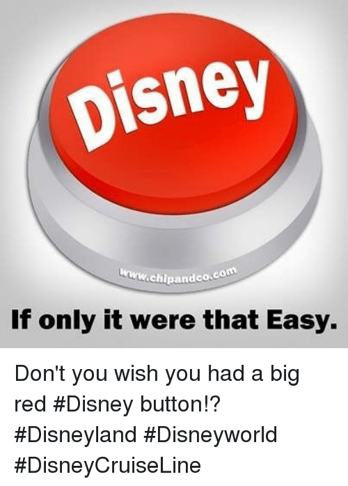 Disney, Disneyland, and Big Red: pisney  Chipandco.com  If only it were that Easy. Don't you wish you had a big red #Disney button!? #Disneyland #Disneyworld #DisneyCruiseLine