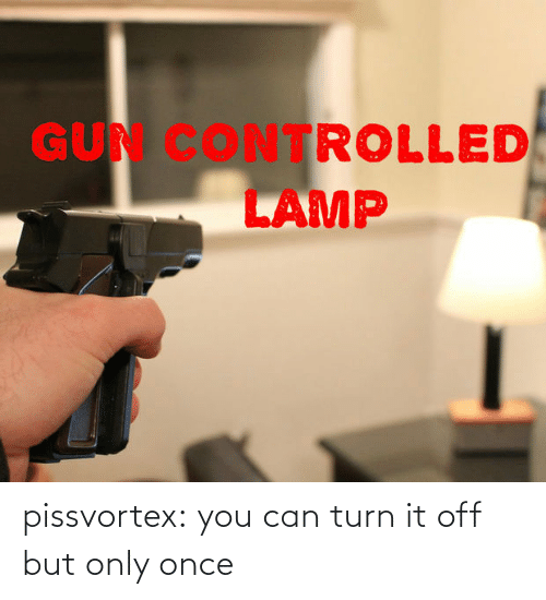 turn: pissvortex: you can turn it off but only once