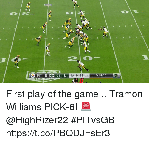 Memes, The Game, and Game: PIT 0GGB  0 1st 14:53 :11  1st & 10 First play of the game...  Tramon Williams PICK-6! 🚨 @HighRizer22  #PITvsGB https://t.co/PBQDJFsEr3