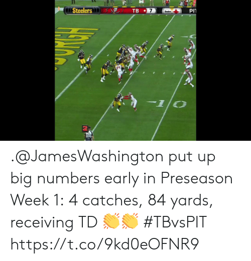 Memes, Steelers, and 🤖: PIT  7  TB  Steelers  Steelers  10 .@JamesWashington put up big numbers early in Preseason Week 1:  4 catches, 84 yards, receiving TD 👏👏  #TBvsPIT https://t.co/9kd0eOFNR9