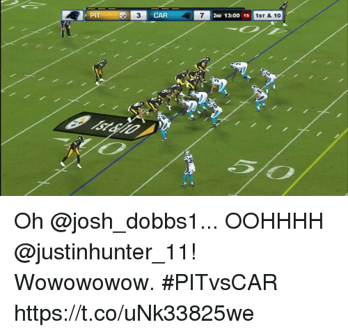 Memes, 🤖, and Car: PIT  CAR  7  2ND 13:00 15  1ST & 10 Oh @josh_dobbs1... OOHHHH @justinhunter_11!  Wowowowow. #PITvsCAR https://t.co/uNk33825we
