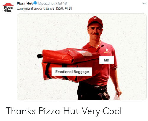 Pizza, Pizza Hut, and Tbt: Pizza Hut  @pizzahut Jul 18  Pizza Carrying it around since 1958. #TBT  Hut  Me  Emotional Baggage Thanks Pizza Hut Very Cool