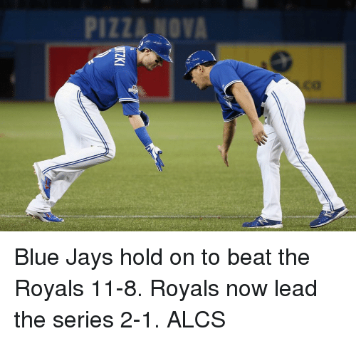 Blue Jay: PIZZA MOVA  ー Blue Jays hold on to beat the Royals 11-8. Royals now lead the series 2-1. ALCS