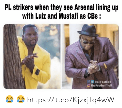 Arsenal, Cbs, and They: PL strikers when they see Arsenal lining up  with Luiz and Mustafi as CBs :  TrollFootball  O TheFootballTroll 😂 😂 https://t.co/KjzxjTq4wW