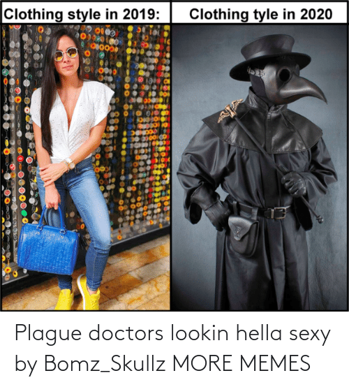 Today: Plague doctors lookin hella sexy by Bomz_Skullz MORE MEMES