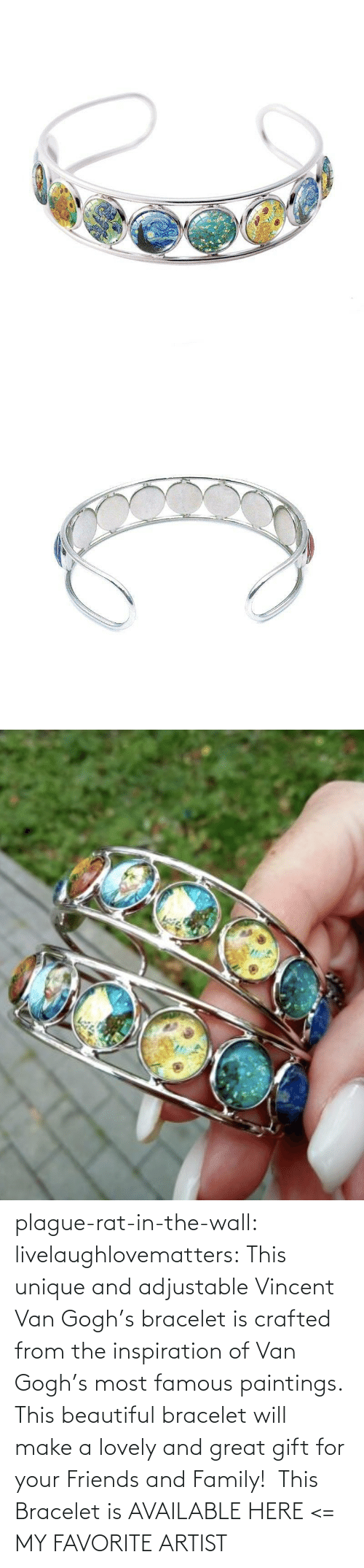 Vincent van Gogh: plague-rat-in-the-wall:  livelaughlovematters: This unique and adjustable Vincent Van Gogh's bracelet is crafted from the inspiration of Van Gogh's most famous paintings. This beautiful bracelet will make a lovely and great gift for your Friends and Family!  This Bracelet is AVAILABLE HERE <=  MY FAVORITE ARTIST