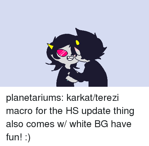 Gif, Target, and Tumblr: planetariums:  karkat/terezi macro for the HS update thing also comes w/ white BG  have fun! :)