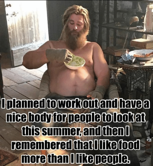 Dank, Food, and Summer: planned toworkoutand havea  nice body for Deonle tolookat  this summer and then  remembered thatOlike food  more thanIlike people,  andthen