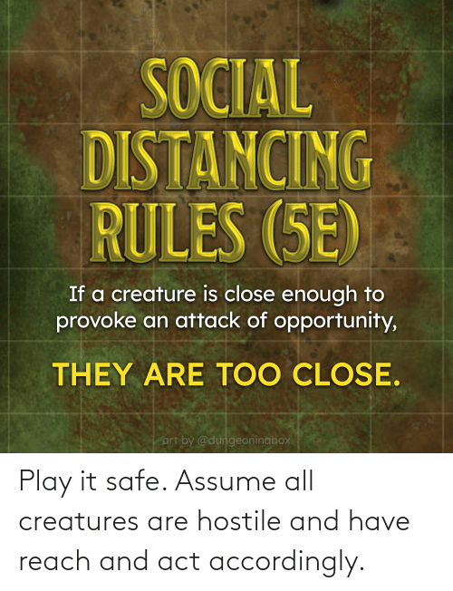 accordingly: Play it safe. Assume all creatures are hostile and have reach and act accordingly.