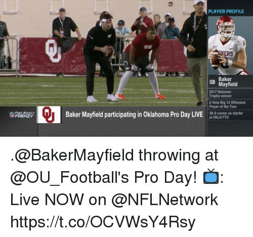 Memes, Free, and Live: PLAYER PROFILE  NERS  Baker  Mayfield  QB  2017 Heisman  Trophy winner  2-time Big 12 Offensive  Player of the Year  38-8 career as starter  at OKLA/TTU  FREE AGENCY  FRENZY  Baker Mayfield participating in Oklahoma Pro Day LIONe .@BakerMayfield throwing at @OU_Football's Pro Day!  📺: Live NOW on @NFLNetwork https://t.co/OCVWsY4Rsy