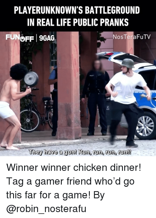 pranks: PLAYERUNKNOWN'S BATTLEGROUND  IN REAL LIFE PUBLIC PRANKS  NosTeraFuTV  They have a gun! Run, run, run, run!! Winner winner chicken dinner! Tag a gamer friend who'd go this far for a game! By @robin_nosterafu