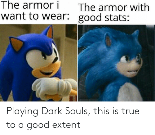 A Good: Playing Dark Souls, this is true to a good extent