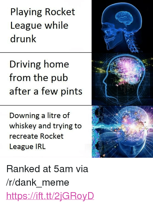 "drunk driving: Playing Rocket  League while  drunk  Driving home  from the pub  after a few pints  Downing a litre of  whiskey and trying to  recreate Rocket  League IRL  2 <p>Ranked at 5am via /r/dank_meme <a href=""https://ift.tt/2jGRoyD"">https://ift.tt/2jGRoyD</a></p>"