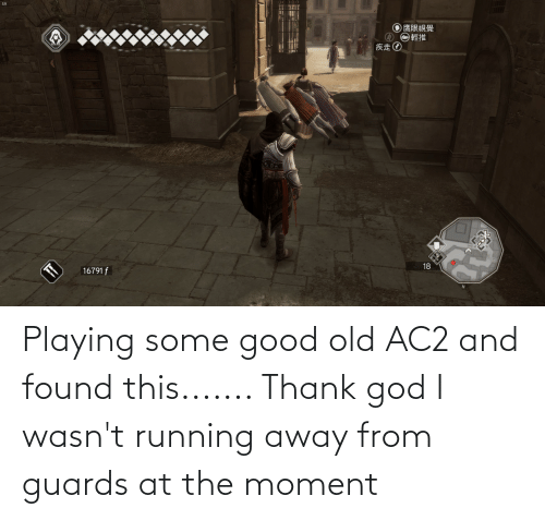 Some Good: Playing some good old AC2 and found this....... Thank god I wasn't running away from guards at the moment