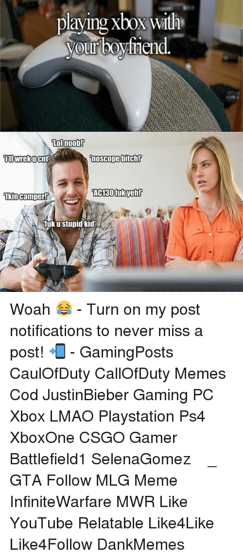Stupid Kids: playing Xbox with  your bOVlnen  Lol noob!  noScope bitchr  ill Wrekucent  camper?  tkin Tuku Stupid kid Woah 😂 - Turn on my post notifications to never miss a post! 📲 - GamingPosts CaulOfDuty CallOfDuty Memes Cod JustinBieber Gaming PC Xbox LMAO Playstation Ps4 XboxOne CSGO Gamer Battlefield1 SelenaGomez بوس_ستيشن GTA Follow MLG Meme InfiniteWarfare MWR Like YouTube Relatable Like4Like Like4Follow DankMemes