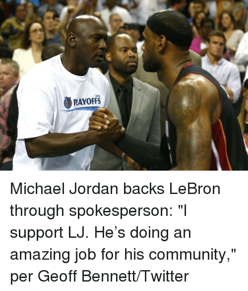 "Community, Michael Jordan, and Twitter: PLAYOFFS Michael Jordan backs LeBron through spokesperson: ""I support LJ. He's doing an amazing job for his community,"" per Geoff Bennett/Twitter"