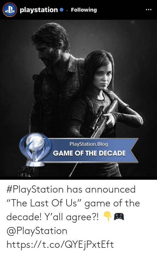 "PlayStation: #PlayStation has announced ""The Last Of Us"" game of the decade! Y'all agree?! 👇🎮 @PlayStation https://t.co/QYEjPxtEft"