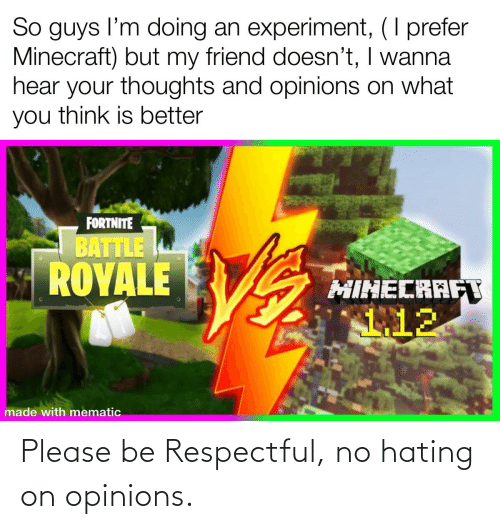 respectful: Please be Respectful, no hating on opinions.