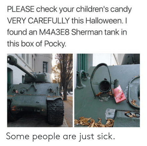 Sherman: PLEASE check your children's candy  VERY CAREFULLY this Halloween. I  found an M4A3E8 Sherman tank in  this box of Pocky. Some people are just sick.
