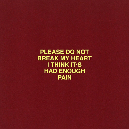Had Enough: PLEASE DO NOT  BREAK MY HEART  I THINK IT'S  HAD ENOUGH  PAIN
