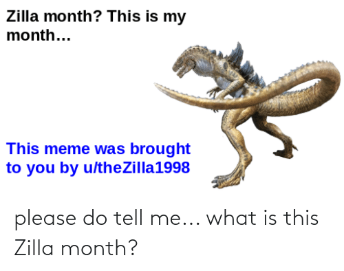 Please Do: please do tell me... what is this Zilla month?
