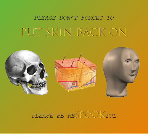 Back, Skin, and Please: PLEASE DON'T FORGET TO  TUT SKIN BACK ON  PLEASE BE RESPOOKFUL