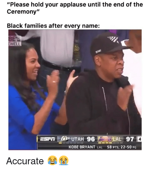 """Funny, Kobe Bryant, and Black: """"Please hold your applause until the end of the  Ceremony""""  Black families after every name:  BE'S  EWELL  ESPT  UTAH 96 LAL 97  4  KOBE BRYANT LAL  58 PTS, 22-50 FG Accurate 😂😭"""