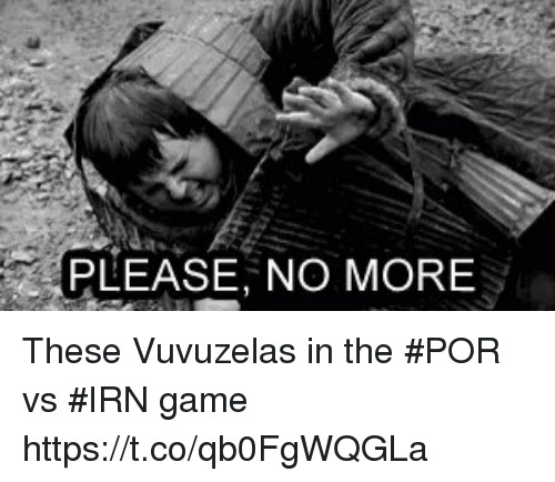 Memes, Game, and 🤖: PLEASE, NO MORE These Vuvuzelas in the #POR vs #IRN game   https://t.co/qb0FgWQGLa
