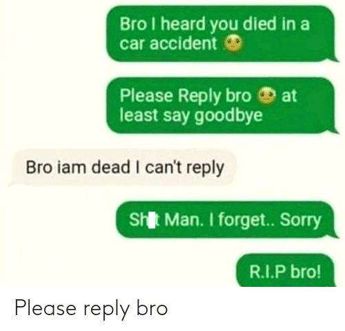 reply: Please reply bro